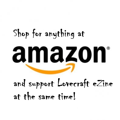 Order anything at Amazon.com through this link (click this image), and Lovecraft eZine will be paid a referral fee (it won't cost you anything extra).
